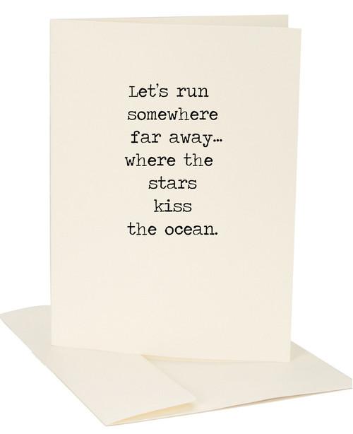 Let's Run Somewhere Far Away Where The Stars Kiss The Ocean Greeting Card