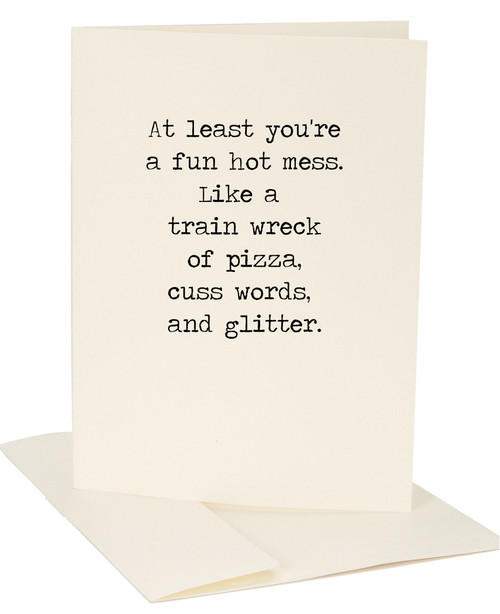 At Least You're a Fun Hot Mess Greeting Card