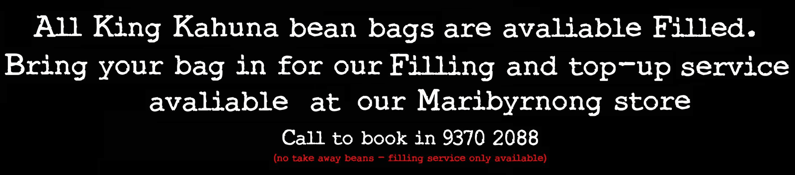 Bean bags are available filled. Bring in your bag for a filling and top-up service.
