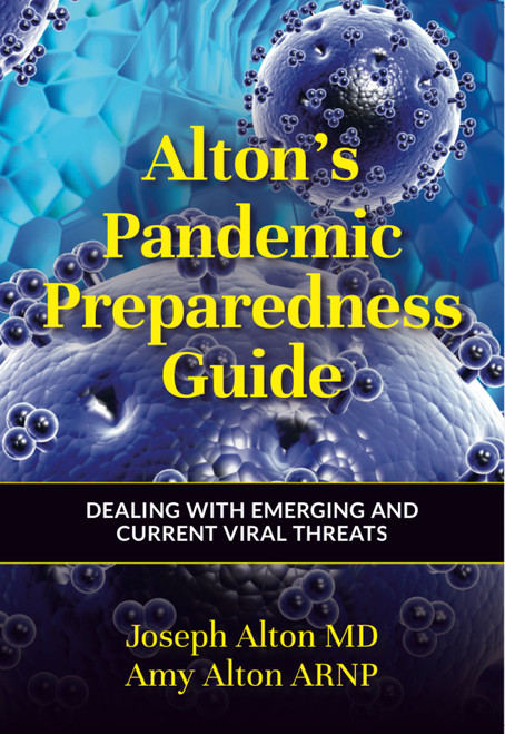 Alton's Pandemic Preparedness Guide: Dealing with Emerging and Current Threats, by Joseph Alton MD and Amy Alton, ARNP