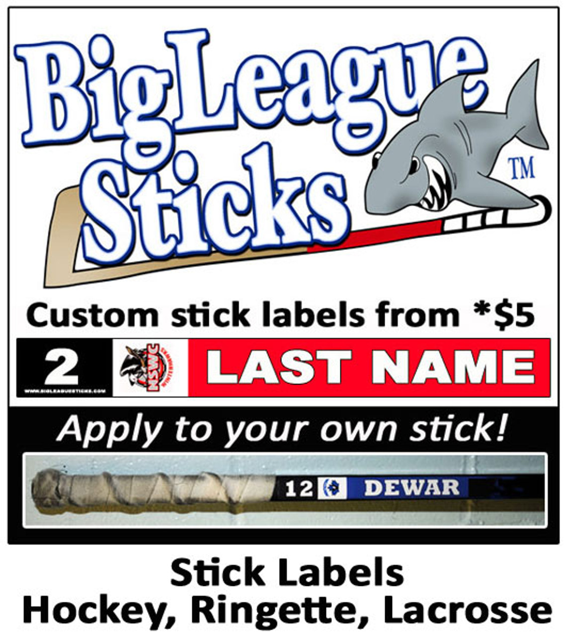 Big League Stick Labels. Customize your own water resistant label with you logo, name, number and team colors and apply to your own stick from as little as $ 5. Ideal for hockey, ringette, lacrosse, field hockey & curling.