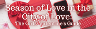 Season of Love in the City of Love: The Girls' Valentine's Guide