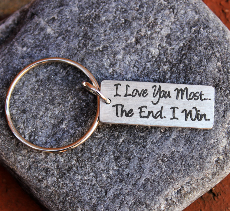 """""""I love you most. The end. I win."""" key chain"""