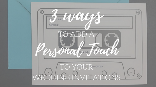 3 Ways To Add A Personal Touch To Your Wedding Invitations