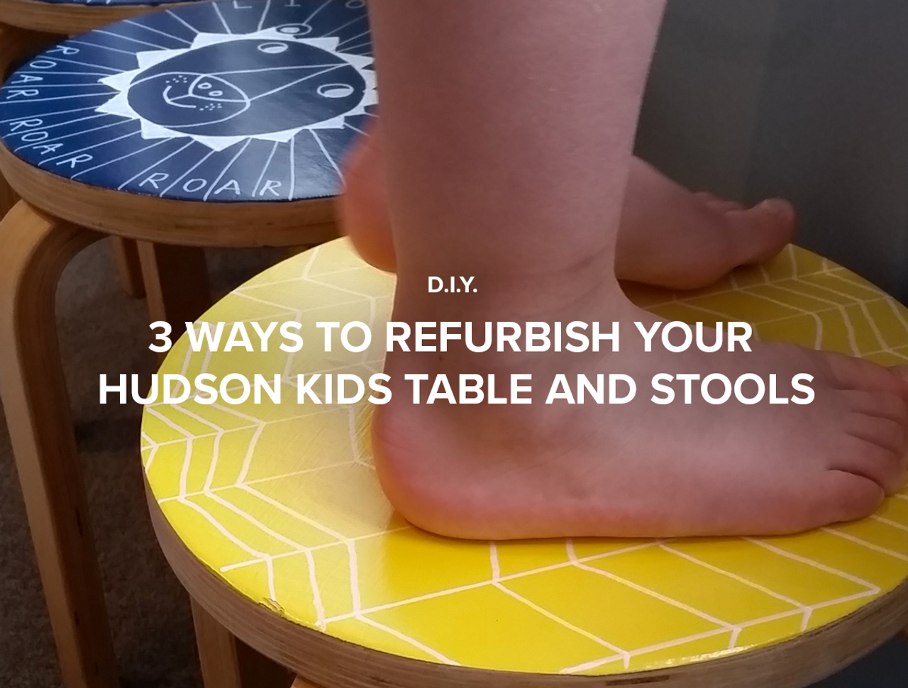 3 Ways to Refurbish your Hudson Kids Table and Stools