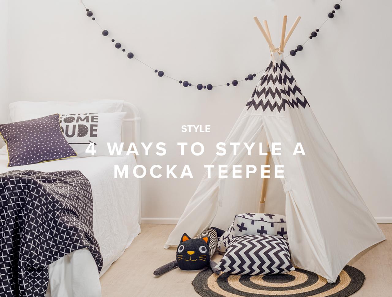 4 Ways to Style a Mocka Teepee