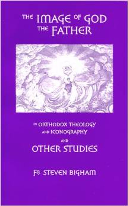 THE IMAGE OF GOD THE FATHER: In Orthodox Iconography and Other Studies