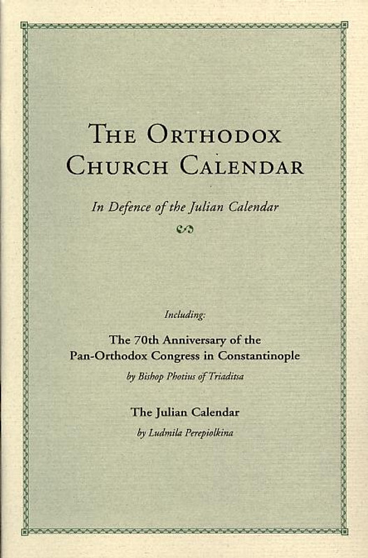THE ORTHODOX CHURCH CALENDAR: In Defense of the Julian Calendar
