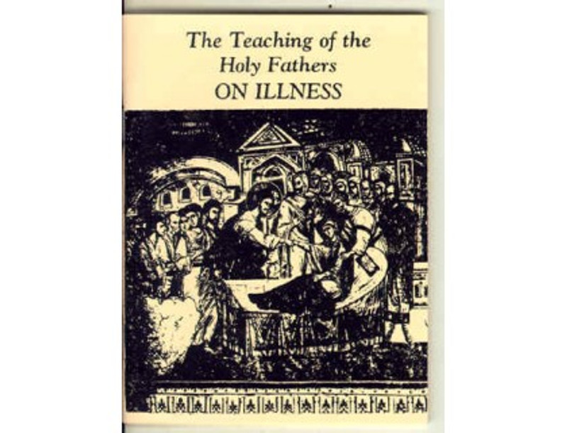 THE TEACHINGS OF THE HOLY FATHERS ON ILLNESS