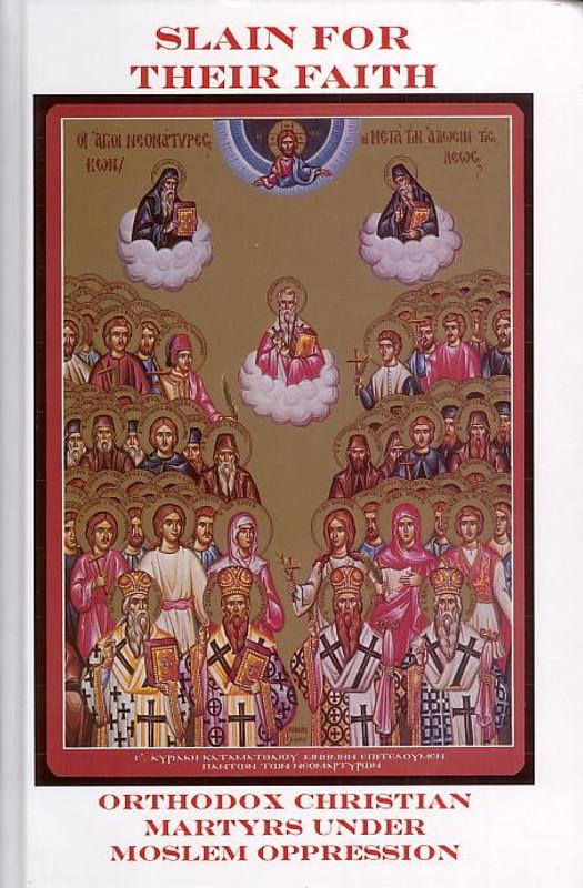 SLAIN FOR THEIR FAITH: Orthodox Christian Martyrs under Moslem Oppression