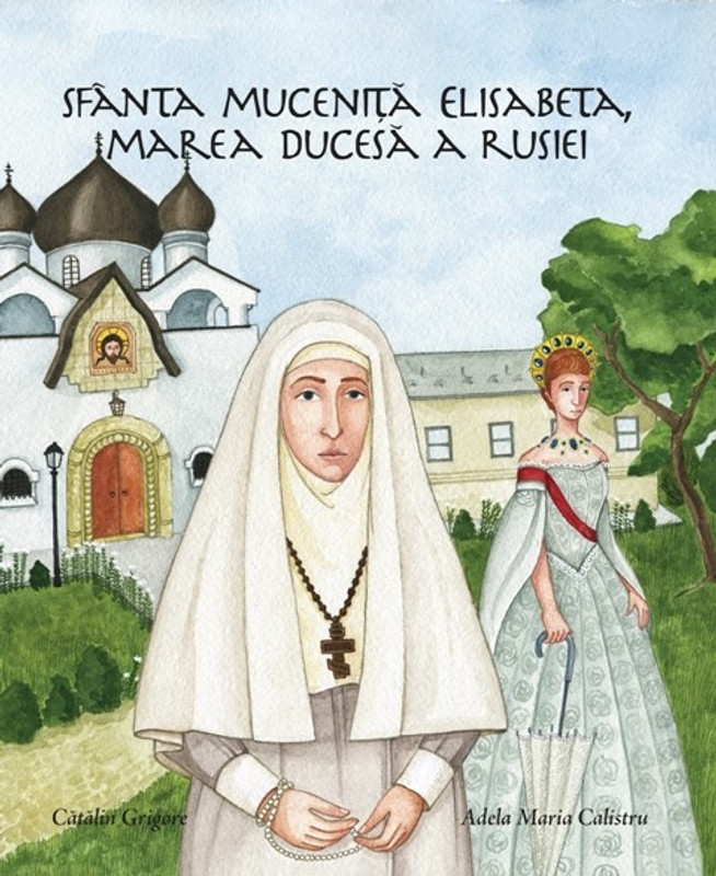 HOLY NEW MARTYR ELIZABETH, GRAND DUCHESS OF RUSSIA (Romanian language version)