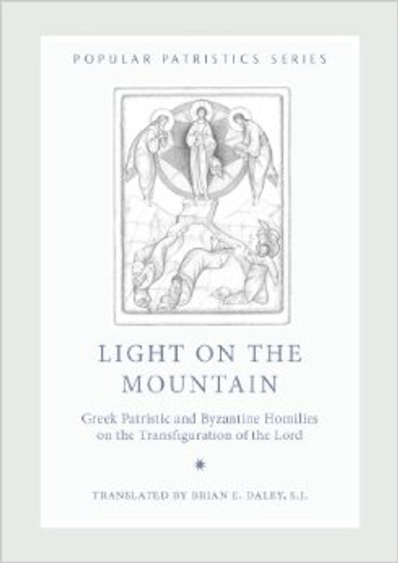 LIGHT ON THE MOUNTAIN : Greek Patristic and Byzantine Homilies on the Transfiguration of the Lord