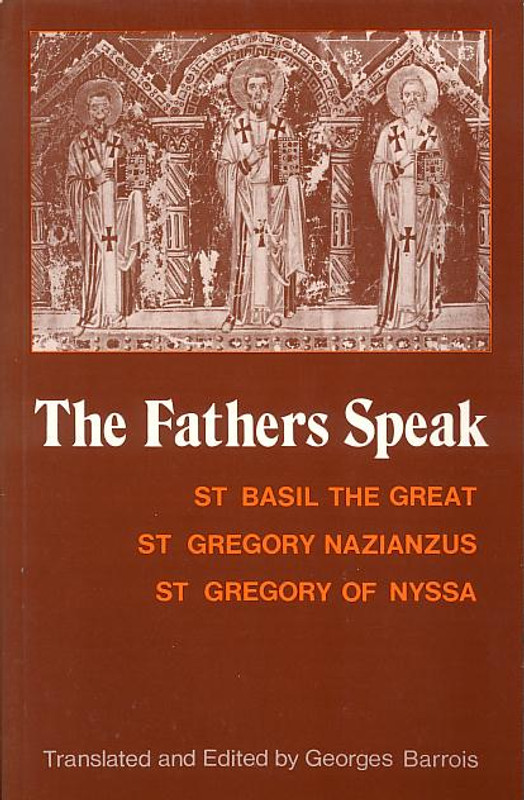 THE FATHERS SPEAK: St. Basil the Great, St. Gregory Nazianzus, St. Gregory of Nyssa