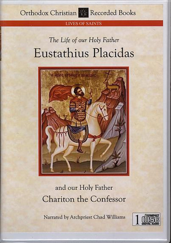 THE LIFE OUR OUR HOLY FATHER EUSTATHIUS PLACIDAS and OUR HOLY FATHER CHARITON THE CONFESSOR (Narrated CD)