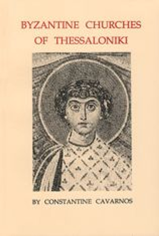 BYZANTINE CHURCHES OF THESSALONIKI: An illustrated account of the architecture and iconographic decoraton of seven Byzantine churches of Thessaloniki, together with important historical data