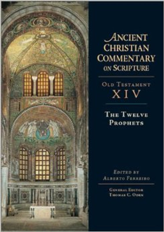 THE TWELVE PROPHETS, Vol. 14 (From the Ancient Christian Commentary on Scripture)