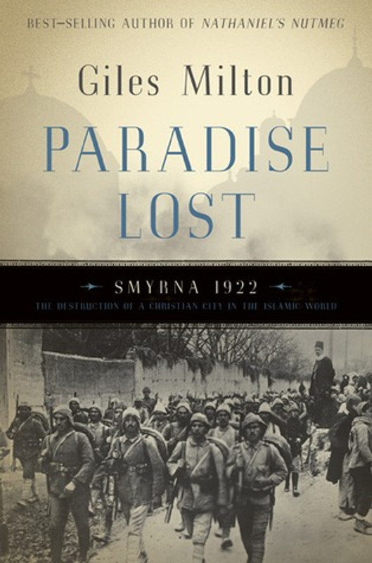 PARADISE LOST: Smryna 1922 The Destruction of a Christian City in the Islamic World
