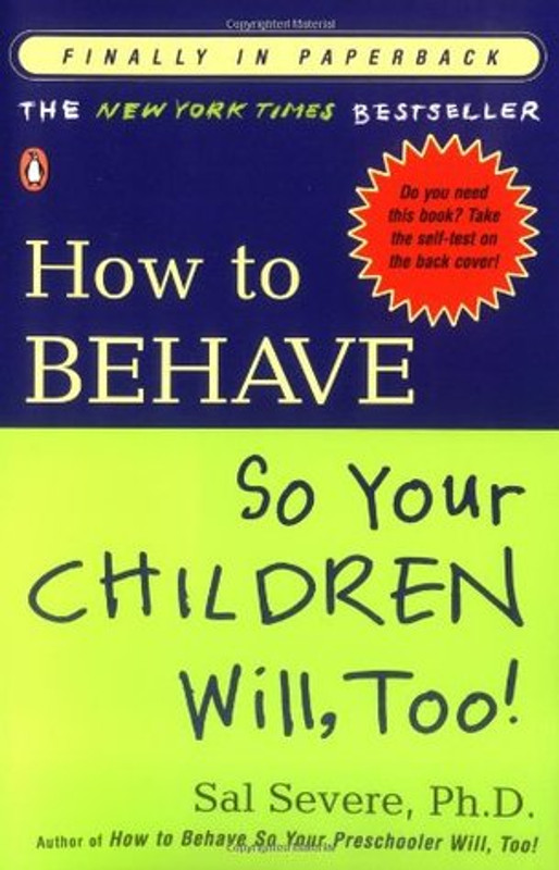 HOW TO BEHAVE SO YOUR CHILDREN WILL, TOO!