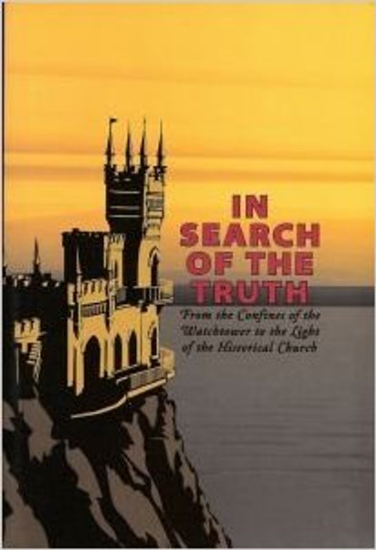 IN SEARCH OF THE TRUTH: A Jehovah's Witness' Quest for the Historical Church