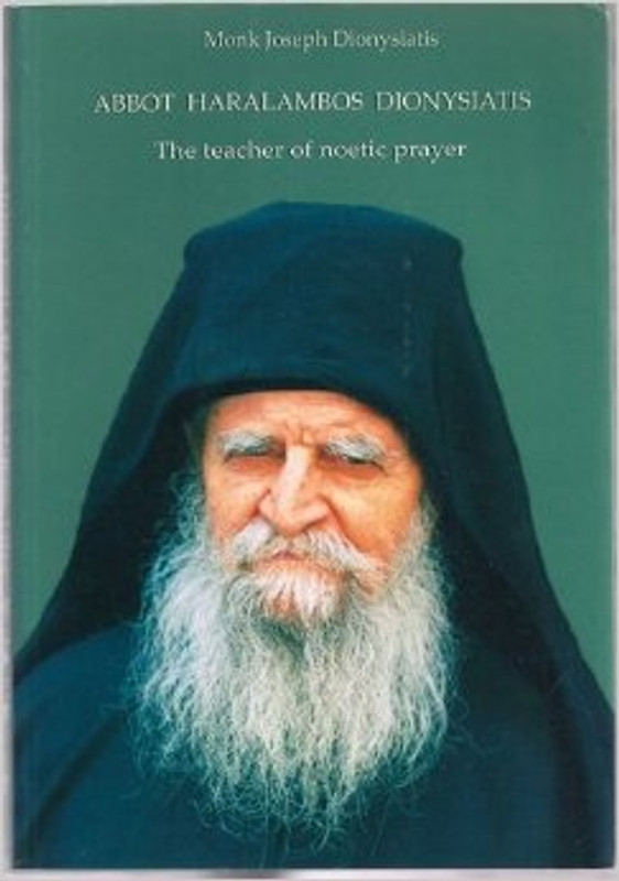 ABBOT HARALAMPOS DIONYSIATIS: The Teacher of Noetic Prayer