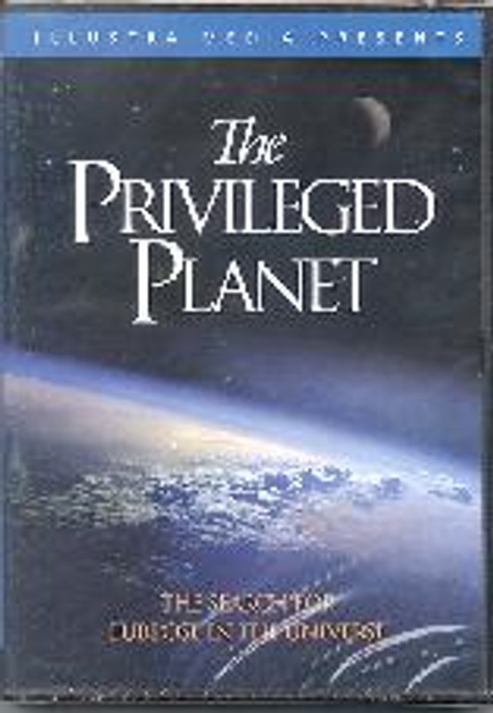 THE PRIVILEDGED PLANET: The Search for Purpose in the Universe