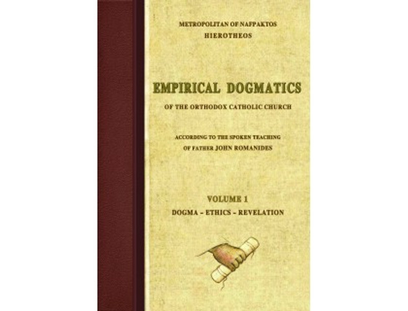 Empirical Dogmatics According to the Spoken Teaching of Father John Romanides, Vol. I: Dogma-Ethics-Revelation