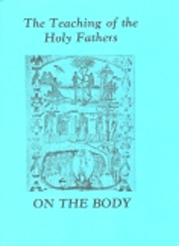THE TEACHINGS OF THE HOLY FATHERS ON THE BODY