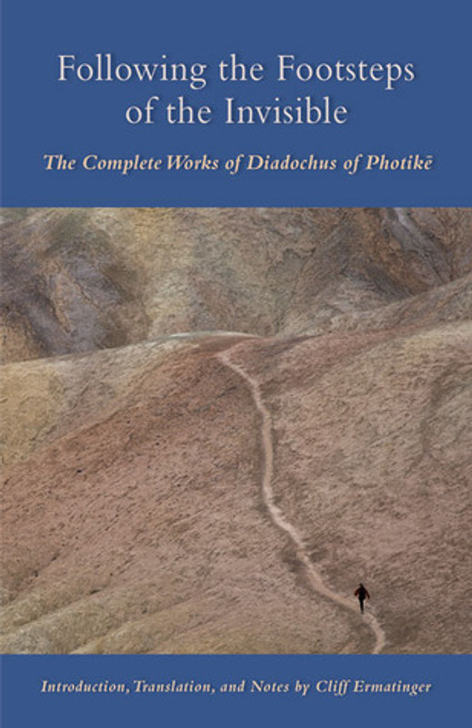 FOLLOWING IN THE FOOTSTEPS OF THE INVISIBLE: The Complete Works of Diodochus of Photike