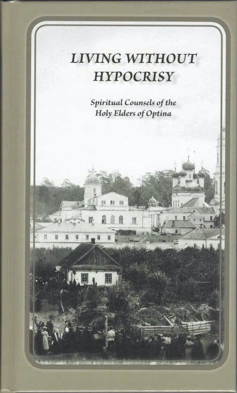 LIVING WITHOUT HYPOCRISY: Spiritual Counsels of the Holy Elders of Optina