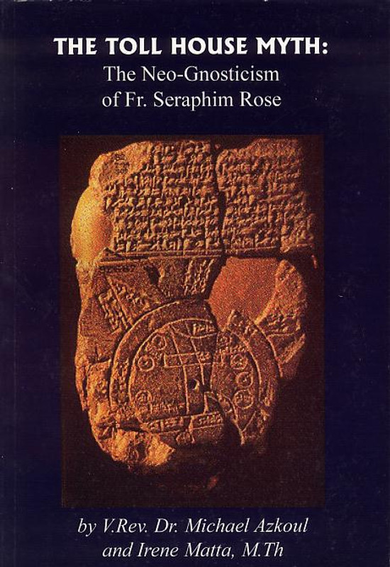THE TOLL HOUSE MYTH: The Neo-Gnosticism of Fr. Seraphim Rose  (revised edition)