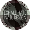 Exhale Hate Nails