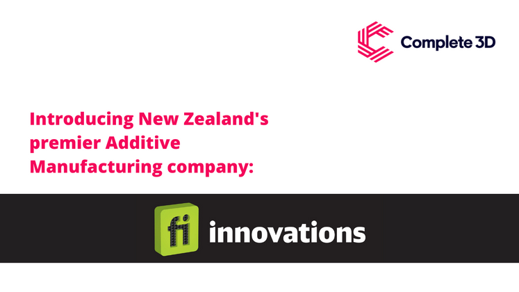 Introducing New Zealand's premier Additive Manufacturing company: Fi Innovations