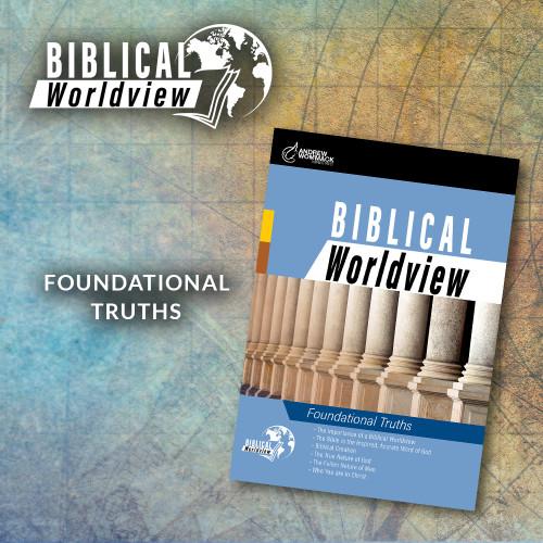 Biblical Worldview: Foundational Truths