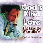 God's Kind of Love: The Cure for What Ails Ya