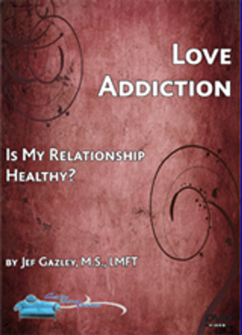 Love Addiction: Is My Relationship Healthy? (Educational DVD)