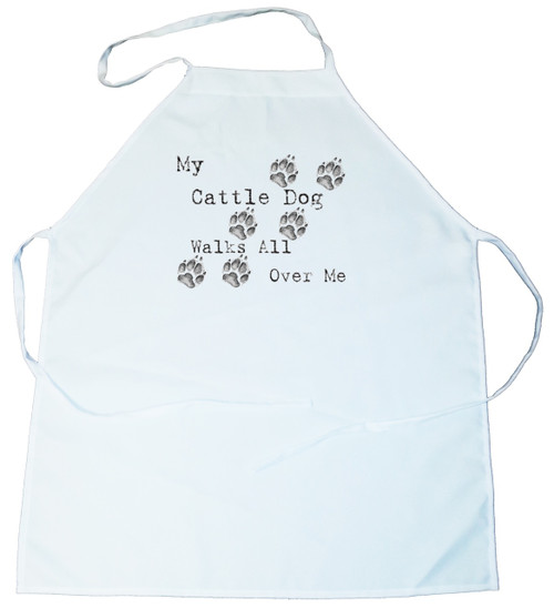 My Cattle Dog Walks All Over Me Apron (100-0004-120)