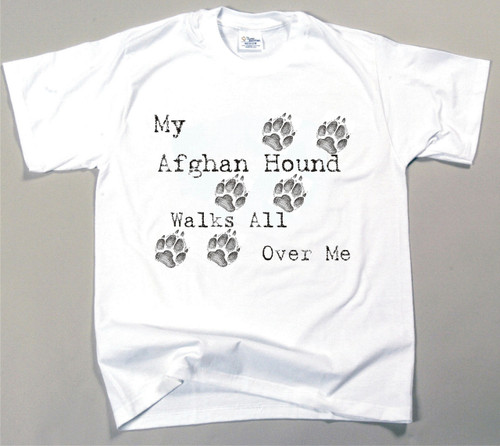 My Afghan Hound Walks All Over Me T-Shirt (170-0004-102)