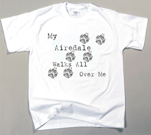 My Airedale Terrier Walks All Over Me T-Shirt (170-0004-104)