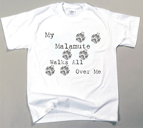 My Malamute Walks All Over Me T-Shirt (170-0004-108)