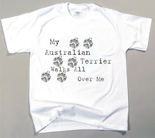 My Australian Terrier Walks All Over Me T-Shirt