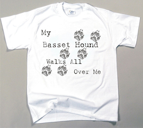 My Basset Hound Walks All Over Me T-Shirt