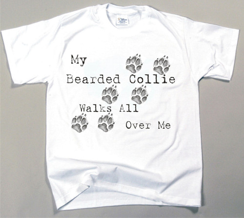 My Bearded Collie Walks All Over Me T-Shirt