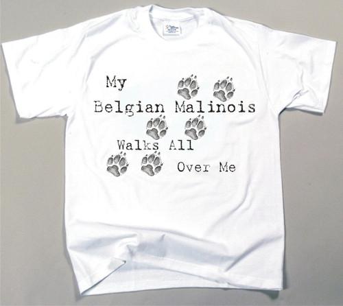My Belgian Malinois Walks All Over Me T-Shirt