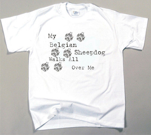 My Belgian Sheepdog Walks All Over Me T-Shirt