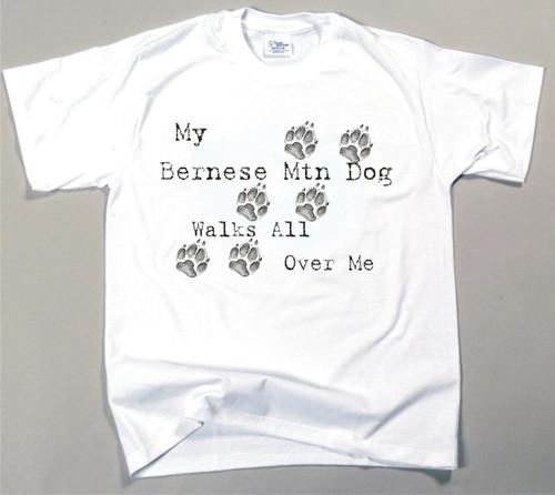 My Bernese Mtn Dog Walks All Over Me T-Shirt