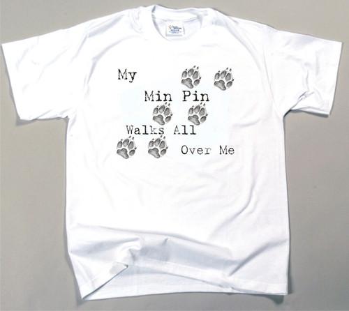 My Min Pin Walks All Over Me T-Shirt (170-0004-300)