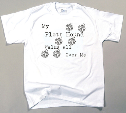 My Plott Hound Walks All Over Me T-Shirt (170-0004-332)