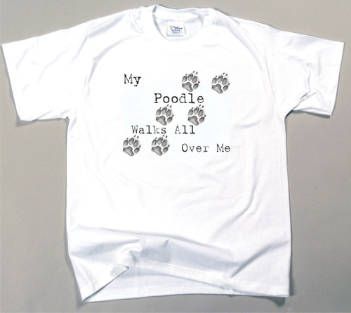 My Poodle Walks All Over Me T-Shirt (170-0004-340)