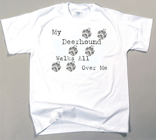 My Deerhound Walks All Over Me T-Shirt (170-0004-362)