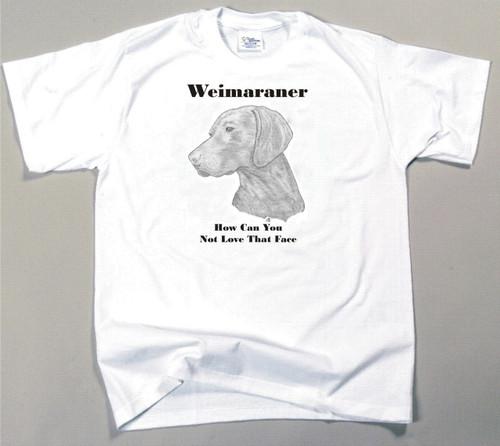 How Can You Not Love That Face T-shirt - Weimaraner